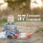 57 Lessons Learned in My First Year as a Mother