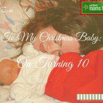 To My Christmas Baby: On Turning 10