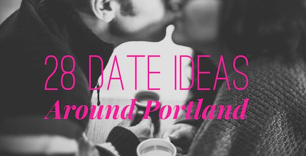 date ideas around Portland