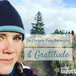 On Chronic Pain, Parenting and Gratitude