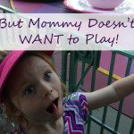 But Mommy Doesn't Want to Play!