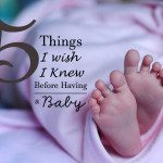5 Things I Wish I Knew Before Having a Baby