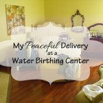 My Peaceful Delivery at a Water Birthing Center