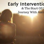 Early Intervention and Our Journey with Autism
