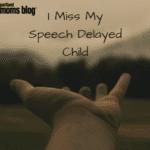 I Miss My Speech-Delayed Child