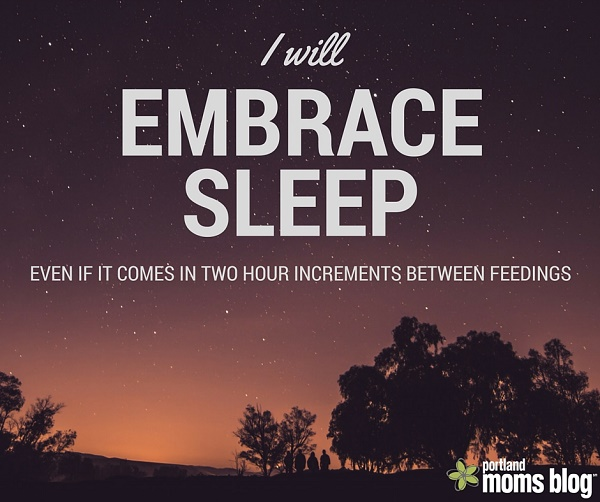 I will embrace sleep even if it comes in two hour increments between feedings, mom memes, motherhood positive affirmations
