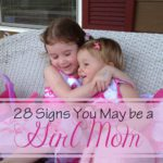 28 Signs You May Be a 'GIRL MOM'