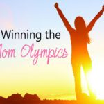 Winning the Mom Olympics