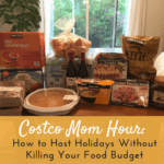 Costco Mom Hour: How to Host Holidays Without Killing Your Food Budget