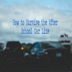 How to Survive the After-School Car Line