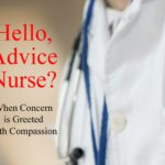 Hello, Advice Nurse? When Concern is Greeted with Compassion