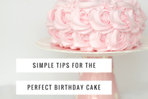 Simple tips for the perfect birthday cake