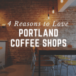 4 Reasons to Love Portland Coffee Shops