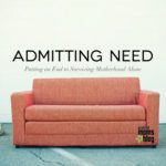 Admitting Need: Putting an End to Surviving Motherhood Alone