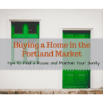Buying a Home in Portland: Tips to Find a House and Maintain Your Sanity