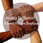 Being Different: A Mom's Plea for Acceptance