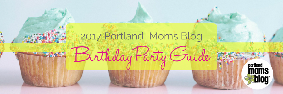 Portland Birthday Party Guide 20172018