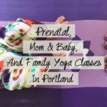 Prenatal, Mom & Baby, and Family Yoga Classes in Portland