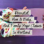 Prenatal, Mom & Baby, and Family Yoga Classes in Portland