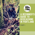 A Beginner's Guide to Geocaching in Portland, Part One