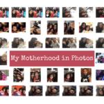 My Motherhood in Photos