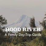 Hood River: A Family Day-Trip Guide