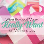 What Portland Moms Really Want for Mother's Day