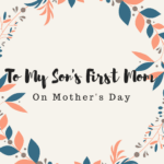 A Letter to My Son's First Mom on Mother's Day