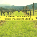 A Parent's Guide to Visiting Oregon Wineries with Children