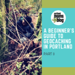 A Beginner's Guide to Geocaching in Portland, Part Two: Geocaching with the Family