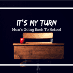 It's My Turn: Mom's Going Back to School