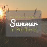 Ultimate Guide to SUMMER in Portland