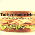Turkey Sandwiches: A Toddler Explanation of Daddy's Job