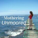 Mothering, Unmoored