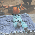 Five Tips for Camping with a Baby