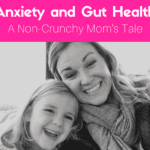 Anxiety and Gut Health: A Non-Crunchy Mom's Tale {Sponsored Post}