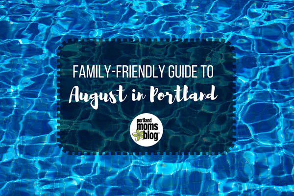 Family Friendly Guide to August in Portland