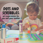 Dots and Scribbles: Art Experiences for You and Your Toddler