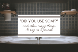 DId you use soap