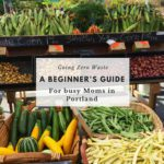 Going Zero Waste: A Beginner's Guide for Busy Portland Moms