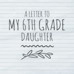 A Letter to My 6th Grade Daughter