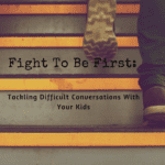 Fight to Be First: Tackling Difficult Conversations With Your Kids