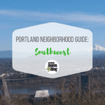 Choosing a Portland Neighborhood: A Moms Guide to the Southwest