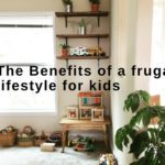 The Benefits of a Frugal Lifestyle For Kids