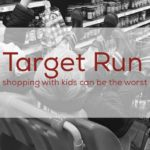 A Simple Target Run Gone Wrong…With Kids in Tow