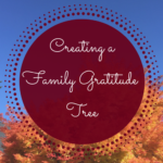 Cultivating Gratitude by Creating a Family Gratitude Tree