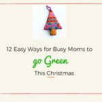 12 Easy Ways for Busy Moms to go Green this Christmas