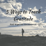 5 Ways to Teach Gratitude and Wipe Out Entitlement