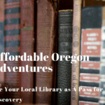 Affordable Oregon Adventures: Use Your Local Library as A Pass for Discovery