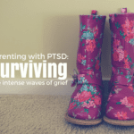 Parenting with PTSD: Surviving the Intense Waves of Grief